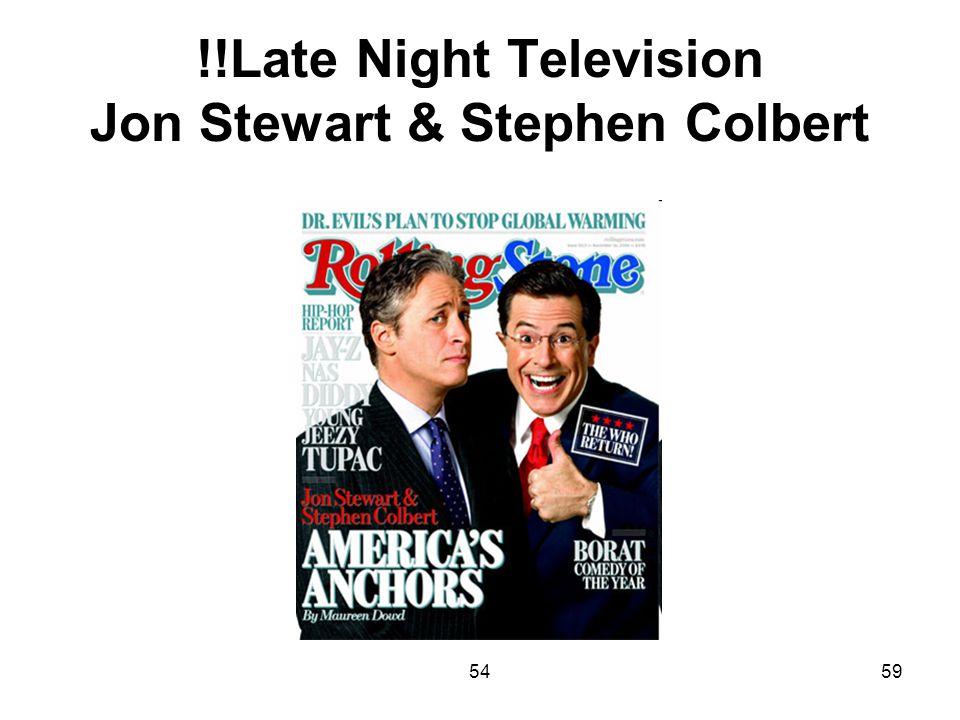 !!Late Night Television Jon Stewart & Stephen Colbert
