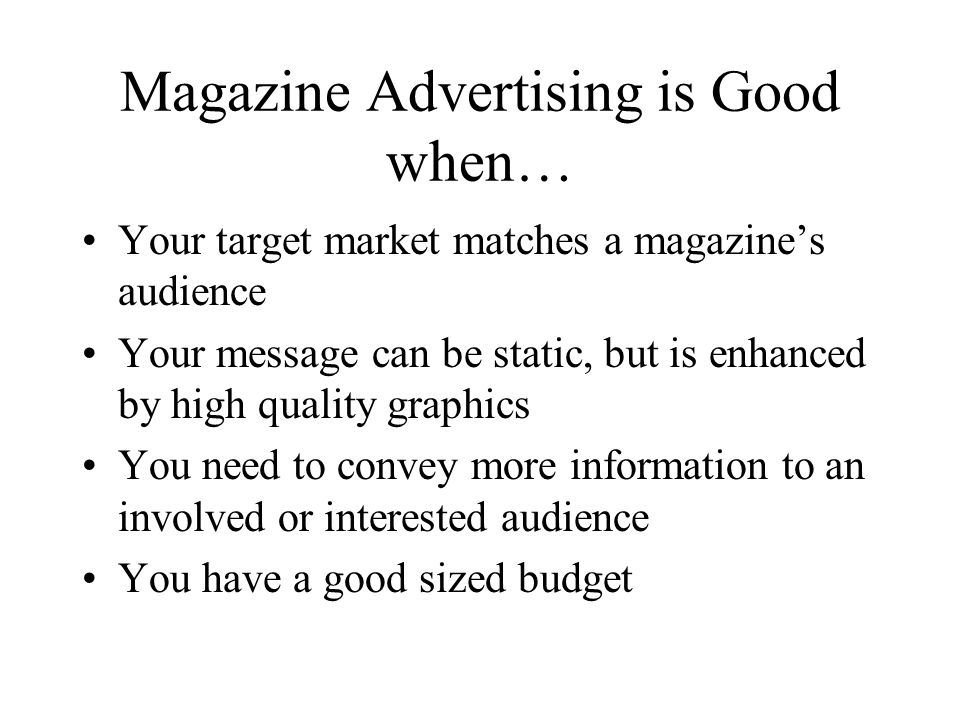 Magazine Advertising is Good when…