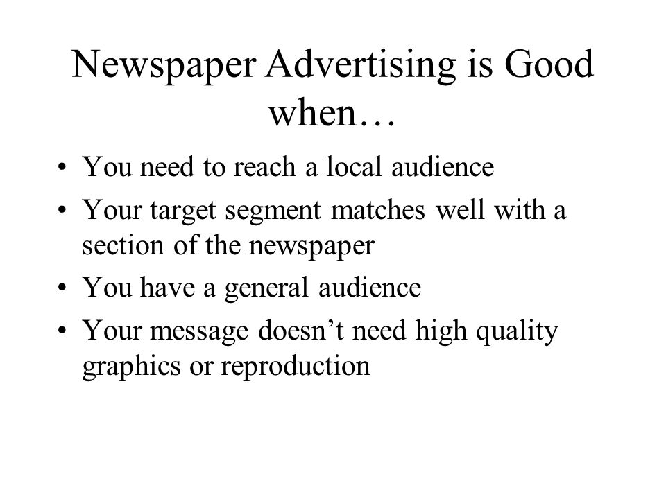 Newspaper Advertising is Good when…