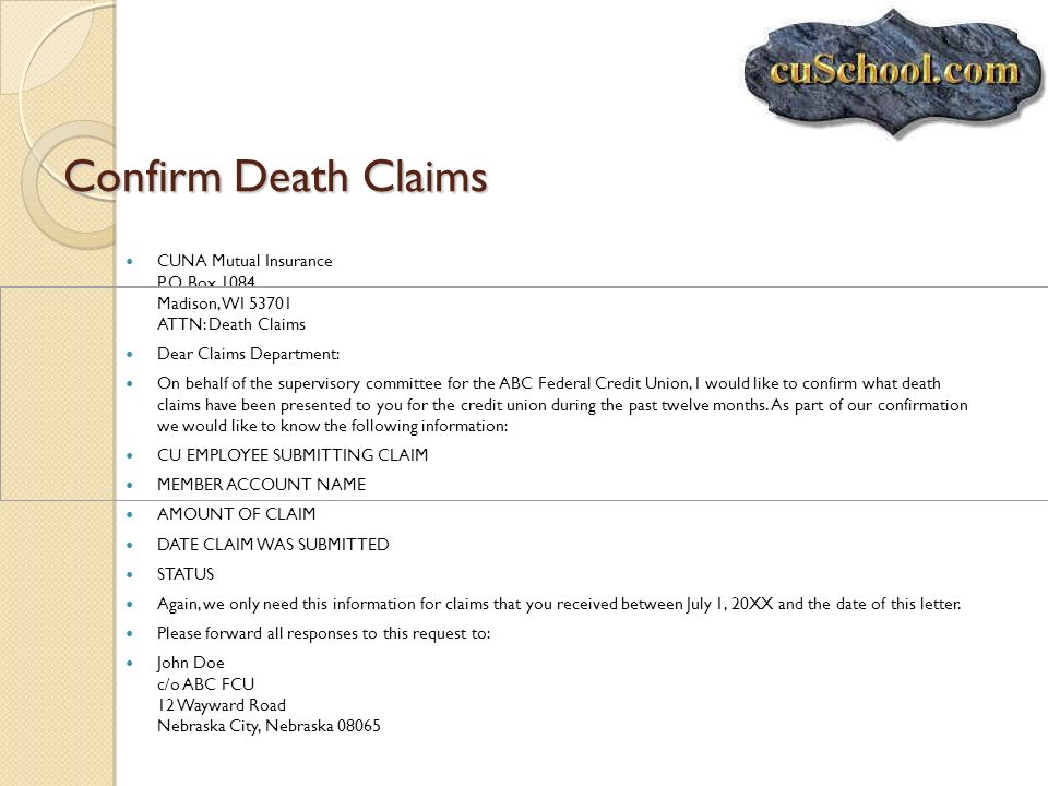 Confirm Death Claims CUNA Mutual Insurance P.O. Box 1084 Madison, WI 53701 ATTN: Death Claims. Dear Claims Department: