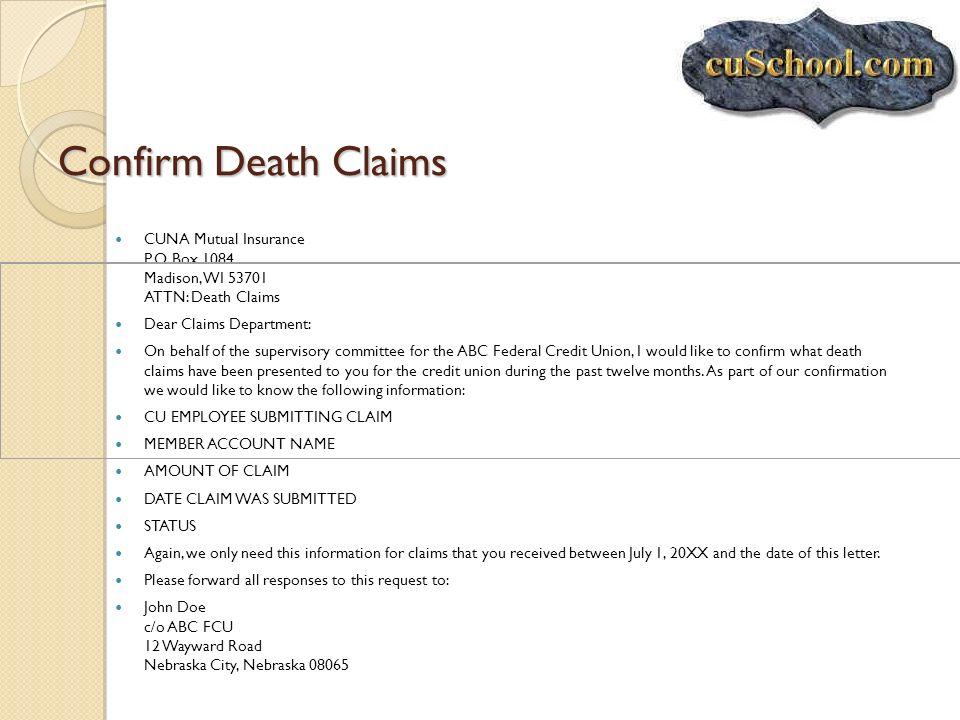 Confirm Death ClaimsCUNA Mutual Insurance P.O. Box 1084 Madison, WI 53701 ATTN: Death Claims. Dear Claims Department: