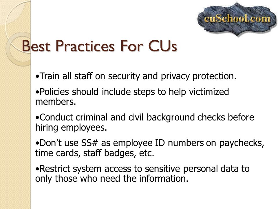 Best Practices For CUs Train all staff on security and privacy protection. Policies should include steps to help victimized members.