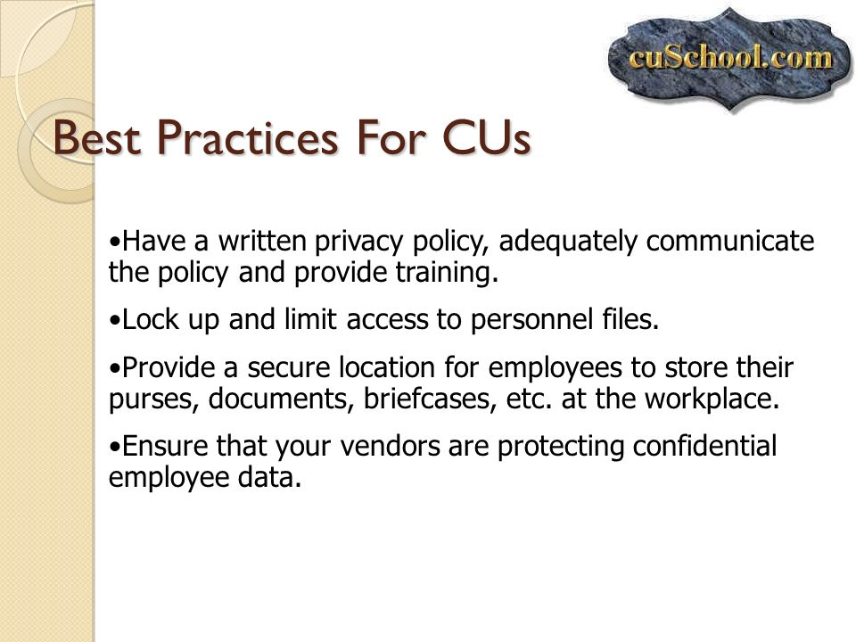 Best Practices For CUs Have a written privacy policy, adequately communicate the policy and provide training.