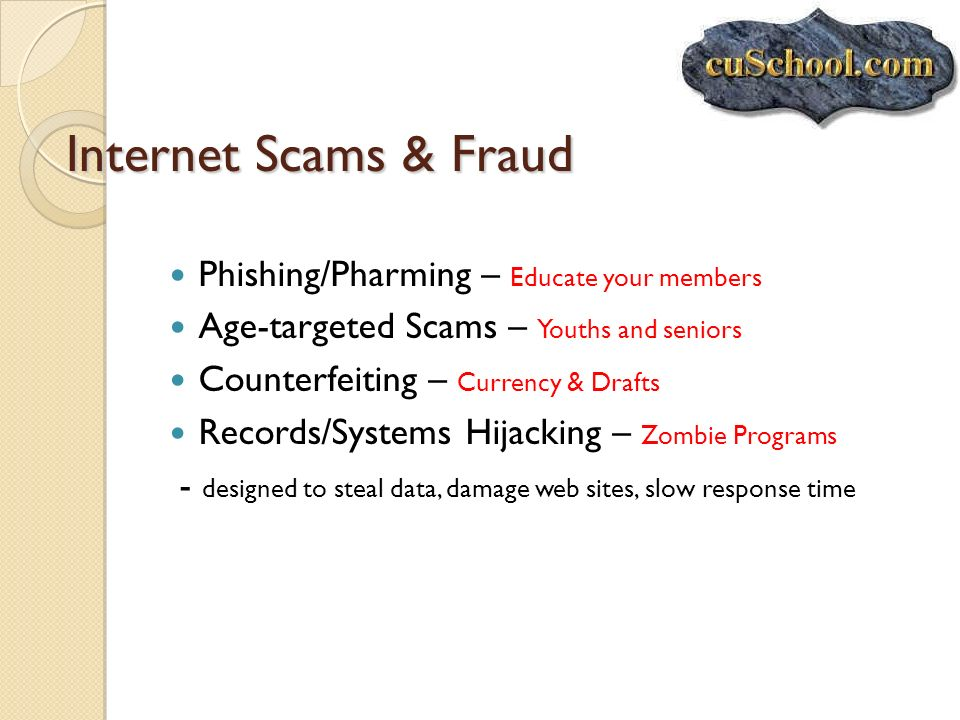 Internet Scams & Fraud Phishing/Pharming – Educate your members