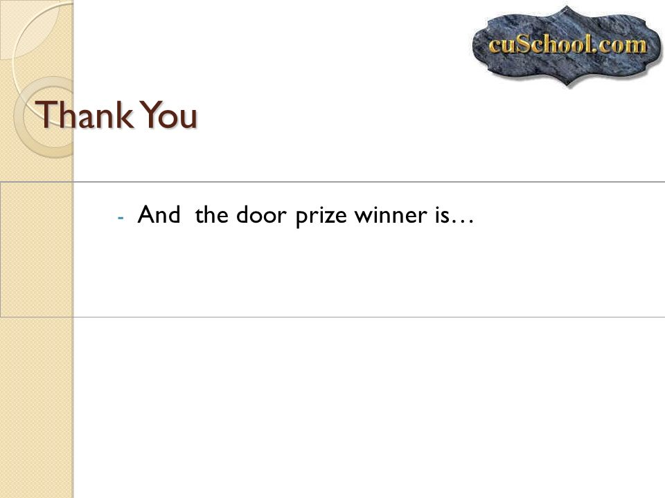 Thank You And the door prize winner is…