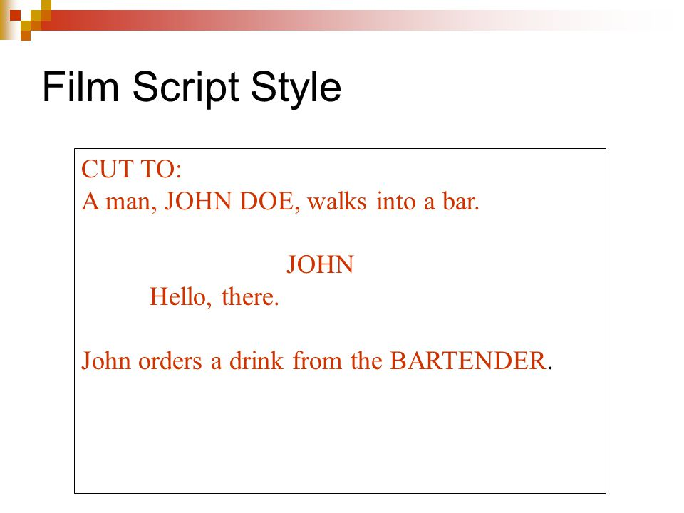 Film Script Style CUT TO: A man, JOHN DOE, walks into a bar. JOHN