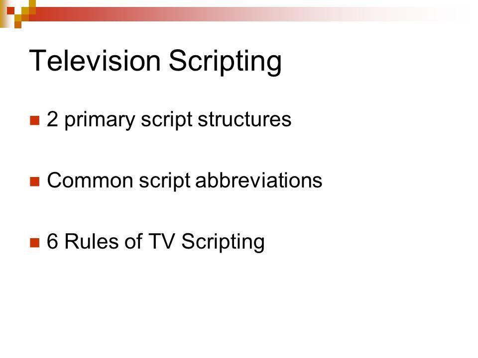 Television Scripting 2 primary script structures