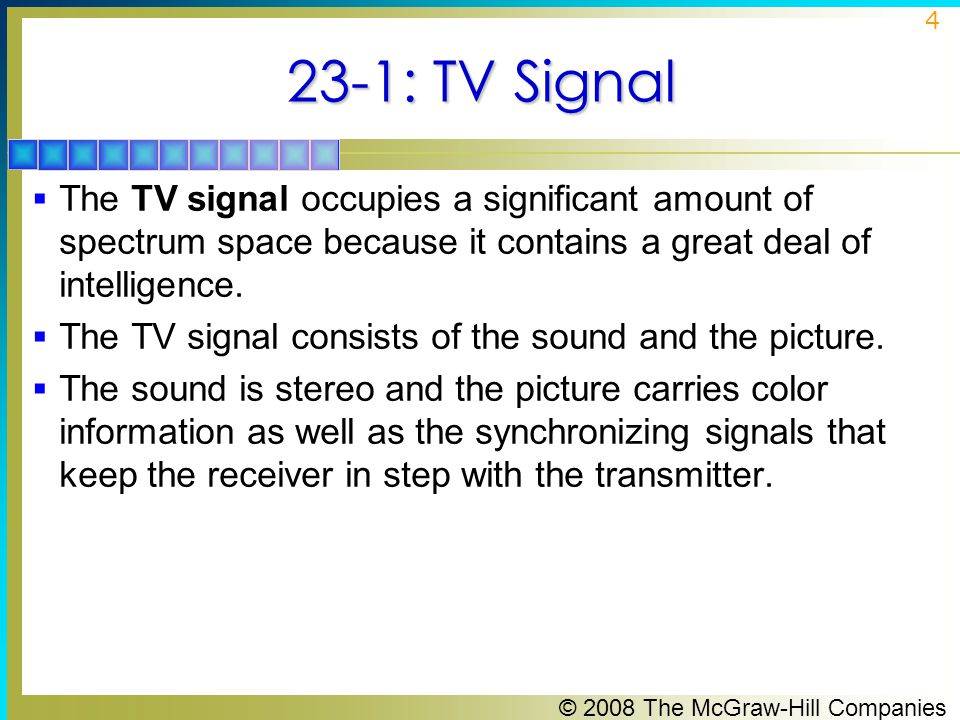 23-1: TV Signal The TV signal occupies a significant amount of spectrum space because it contains a great deal of intelligence.