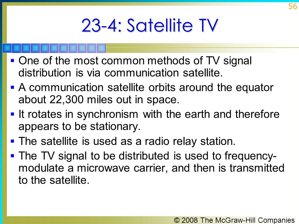 23-4: Satellite TV One of the most common methods of TV signal distribution is via communication satellite.