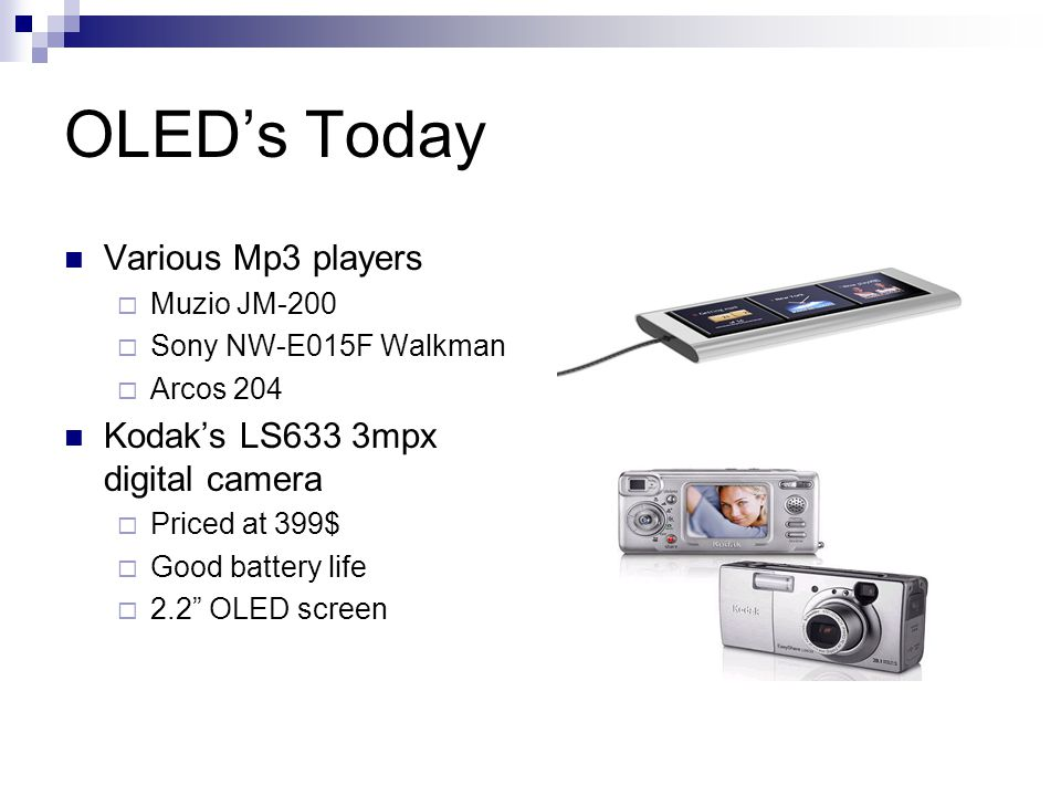 OLED's Today Various Mp3 players Kodak's LS633 3mpx digital camera