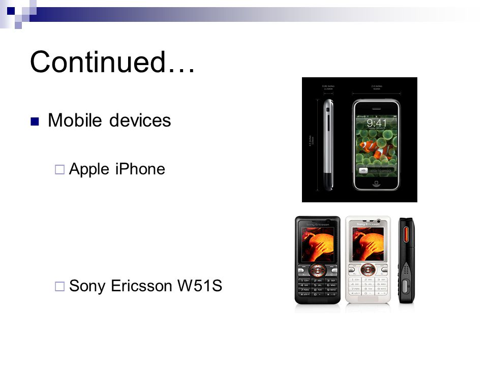 Continued… Mobile devices Apple iPhone Sony Ericsson W51S