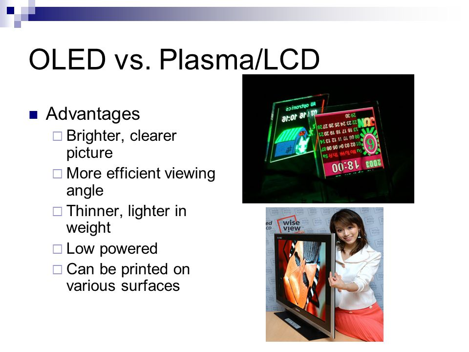 OLED vs. Plasma/LCD Advantages Brighter, clearer picture