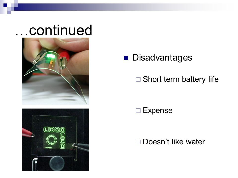 …continued Disadvantages Short term battery life Expense