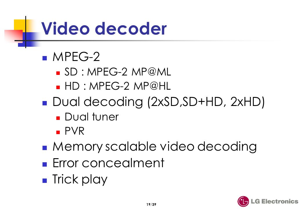 Audio decoder Dolby AC-3 (ATSC) Audio DSP Features 5.1 channel
