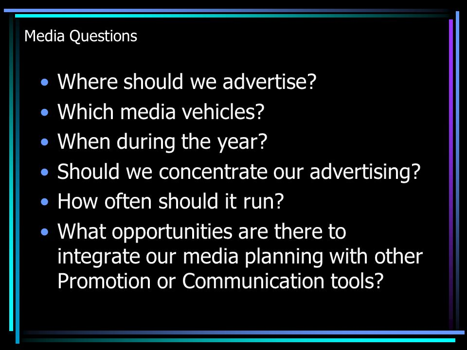 Where should we advertise Which media vehicles When during the year