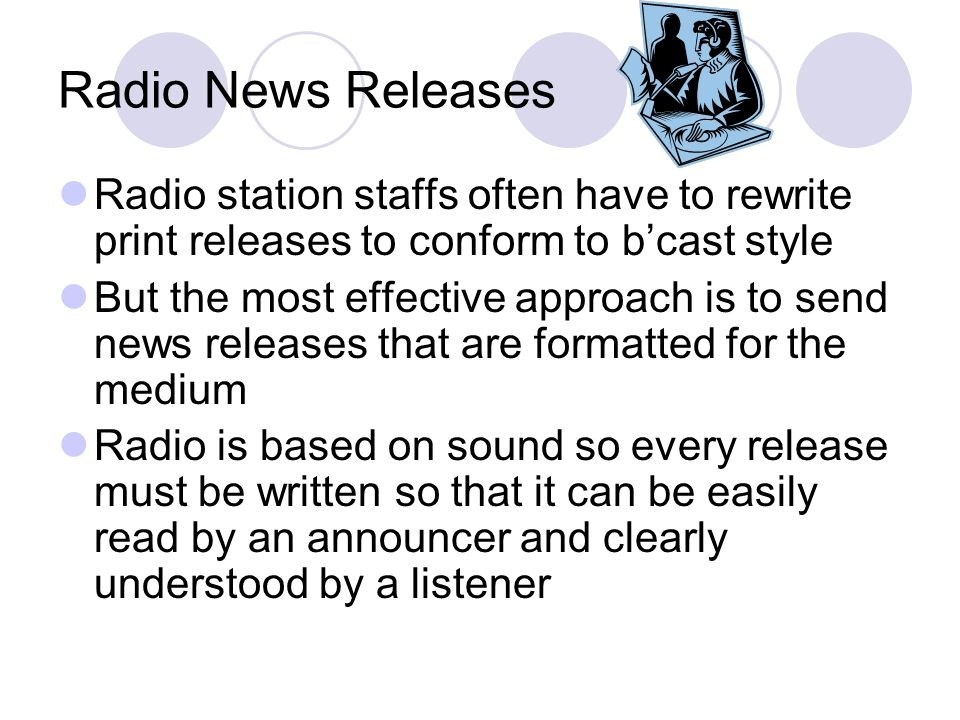 Radio News Releases Radio station staffs often have to rewrite print releases to conform to b'cast style.