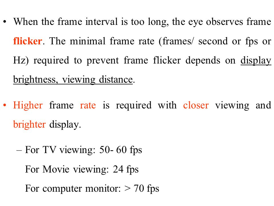 When the frame interval is too long, the eye observes frame flicker