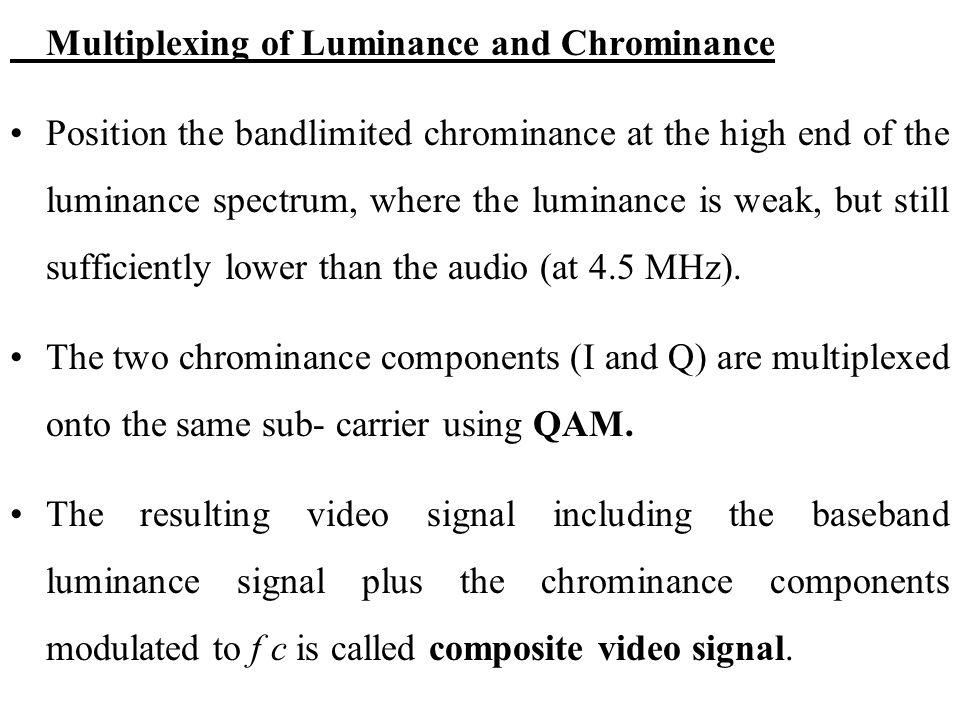 Multiplexing of Luminance and Chrominance