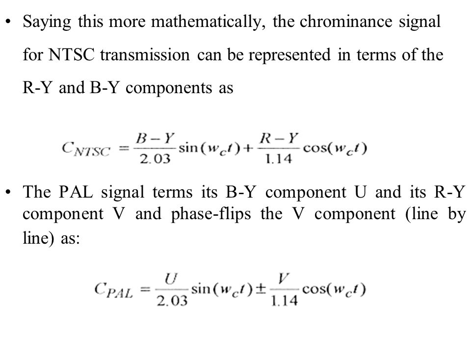 Saying this more mathematically, the chrominance signal for NTSC transmission can be represented in terms of the R-Y and B-Y components as