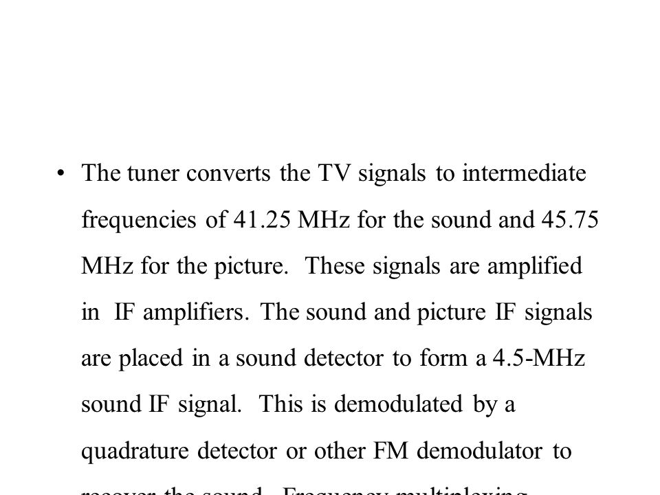 The tuner converts the TV signals to intermediate frequencies of 41