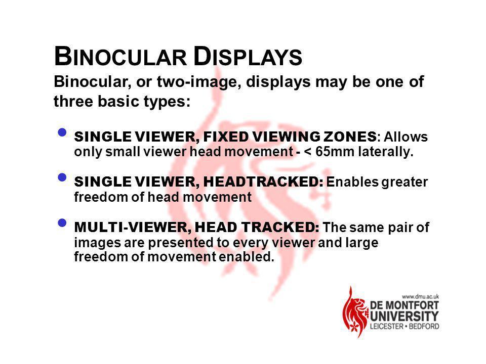BINOCULAR DISPLAYS Binocular, or two-image, displays may be one of three basic types: