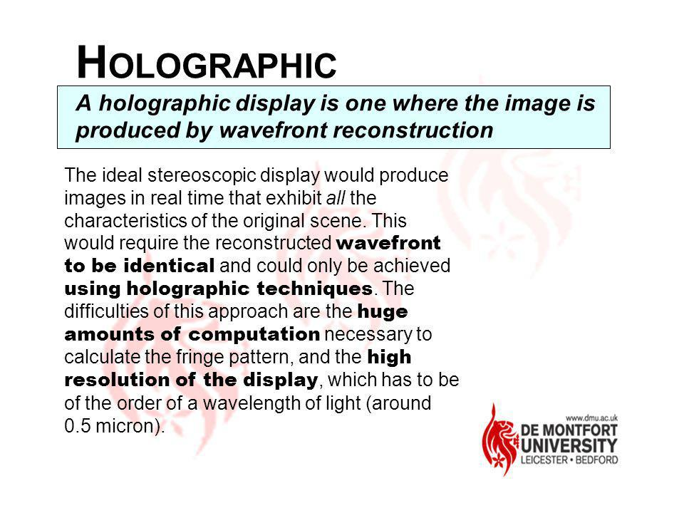 HOLOGRAPHIC A holographic display is one where the image is produced by wavefront reconstruction