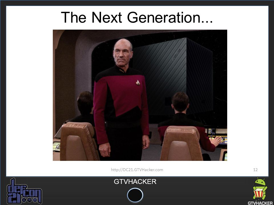 The Next Generation... http://DC21.GTVHacker.com