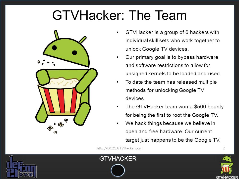 GTVHacker: The Team GTVHacker is a group of 6 hackers with individual skill sets who work together to unlock Google TV devices.