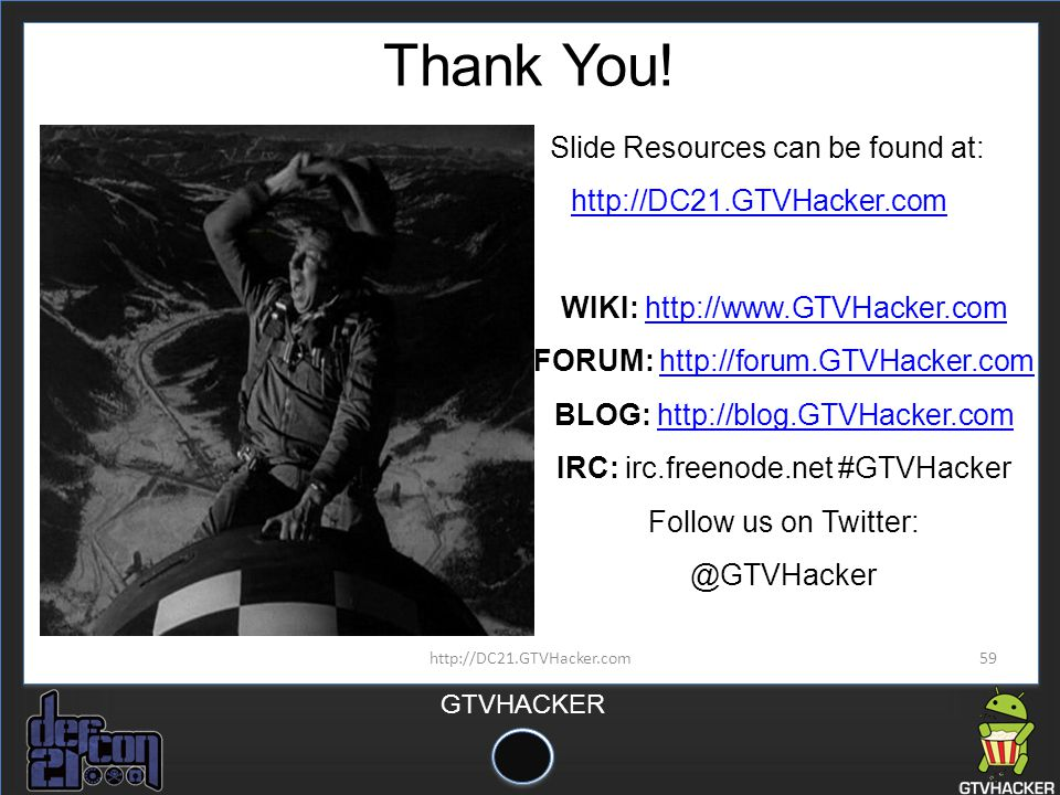 Thank You! Slide Resources can be found at: http://DC21.GTVHacker.com