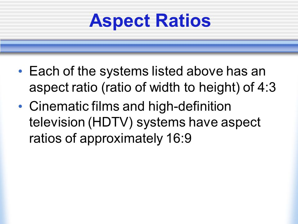 Aspect Ratios Each of the systems listed above has an aspect ratio (ratio of width to height) of 4:3.