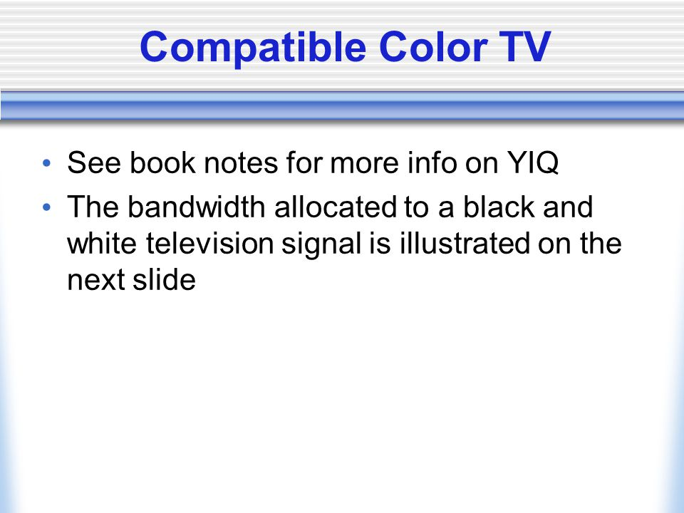 Compatible Color TV See book notes for more info on YIQ