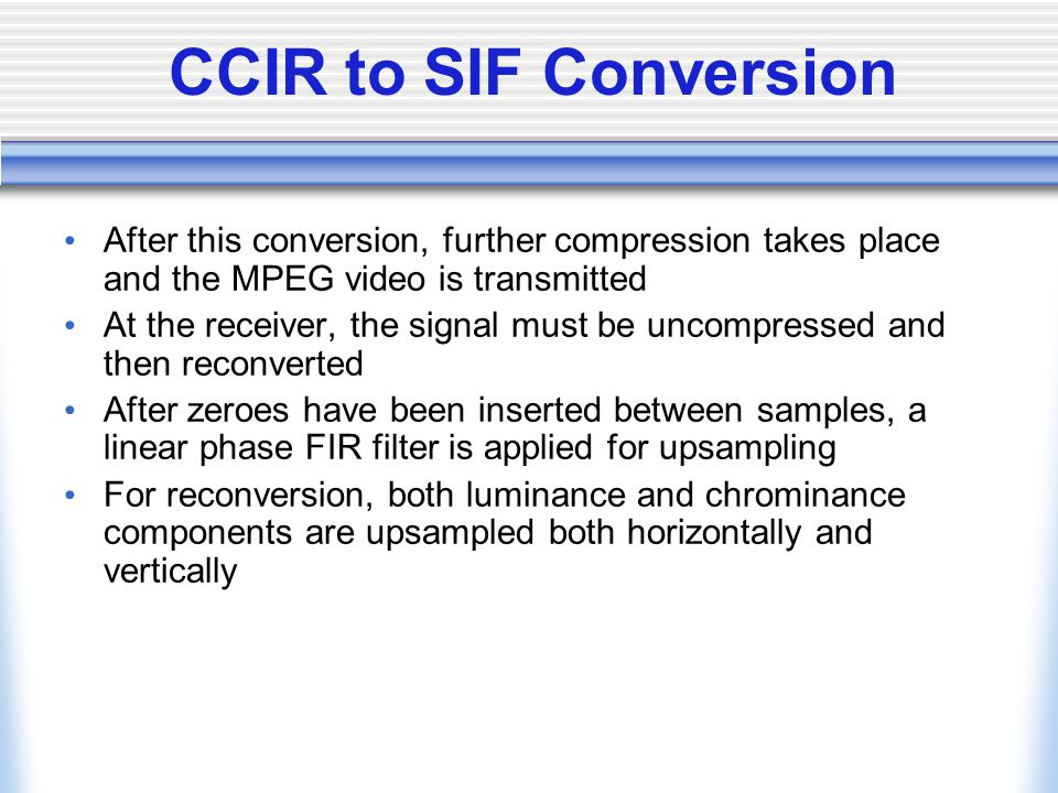 CCIR to SIF Conversion After this conversion, further compression takes place and the MPEG video is transmitted.
