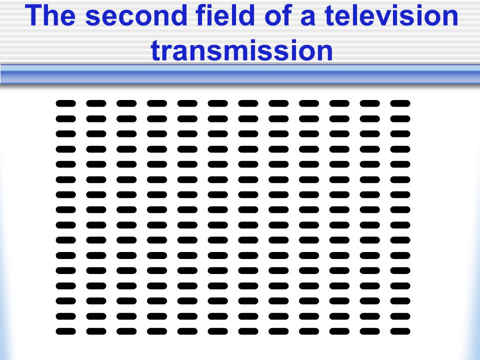 The second field of a television transmission