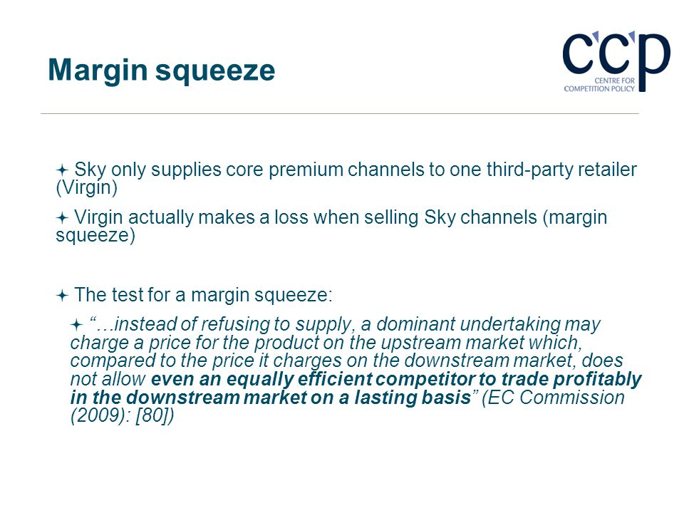 Margin squeeze Sky only supplies core premium channels to one third-party retailer (Virgin)
