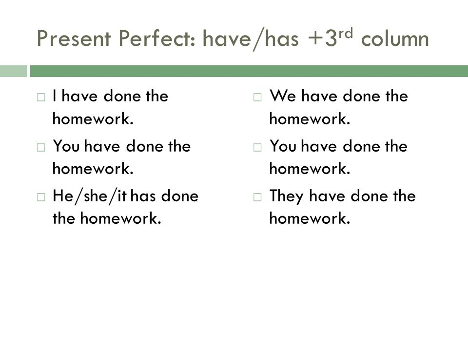 Present Perfect: have/has +3rd column