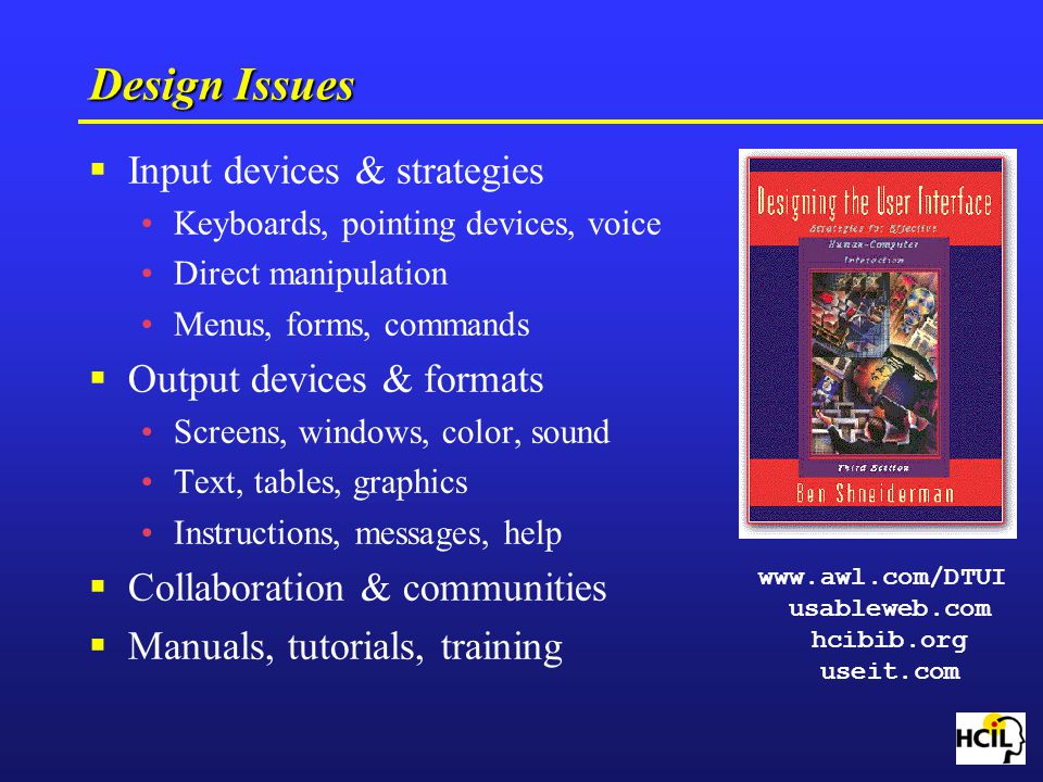Design Issues Input devices & strategies Output devices & formats