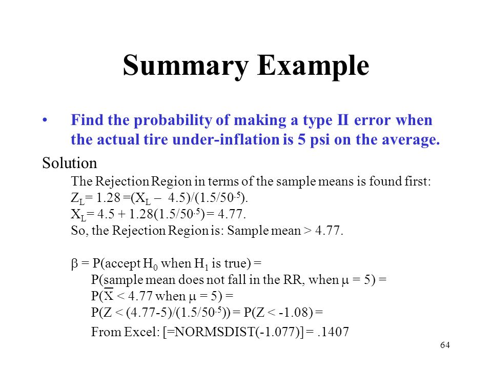 Summary Example Find the probability of making a type II error when the actual tire under-inflation is 5 psi on the average.