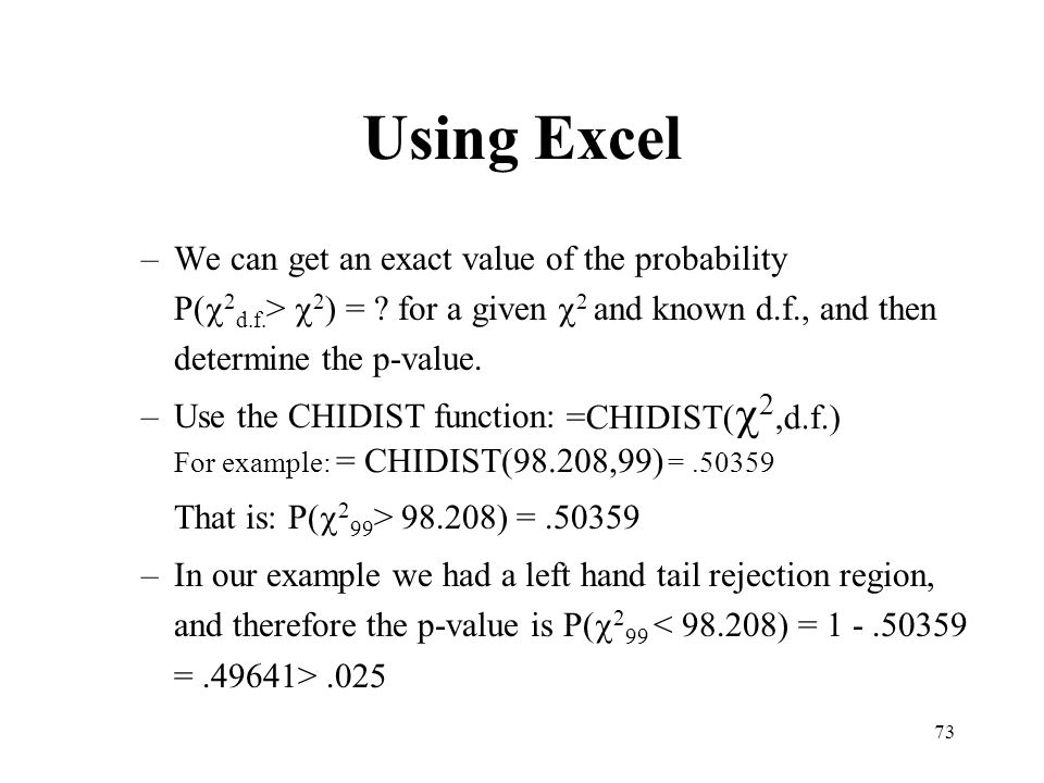 Using Excel We can get an exact value of the probability P(c2d.f.> c2) = for a given c2 and known d.f., and then determine the p-value.