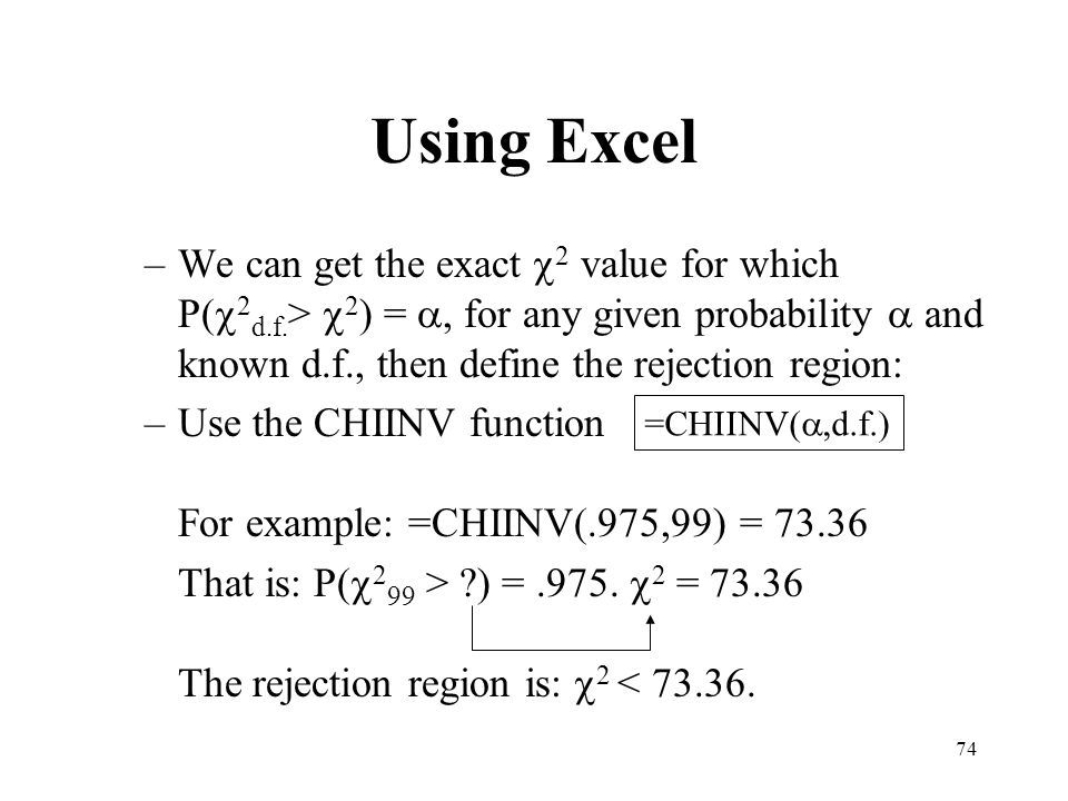 Using Excel We can get the exact c2 value for which P(c2d.f.> c2) = a, for any given probability a and known d.f., then define the rejection region: