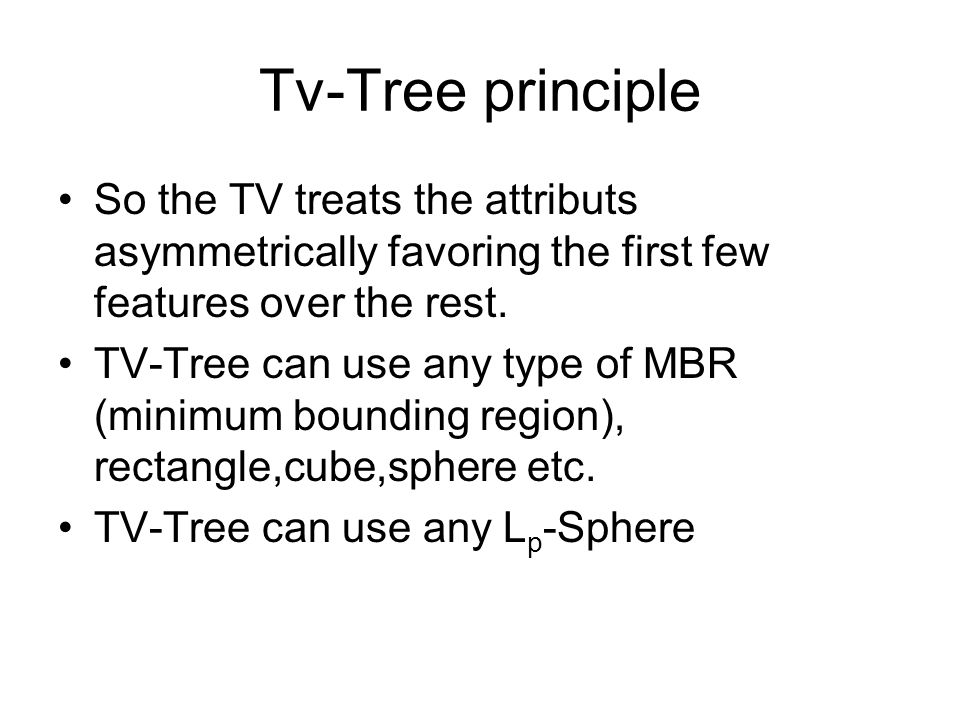 Tv-Tree principle So the TV treats the attributs asymmetrically favoring the first few features over the rest.