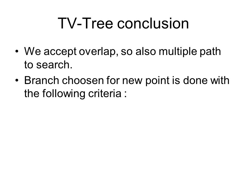 TV-Tree conclusion We accept overlap, so also multiple path to search.