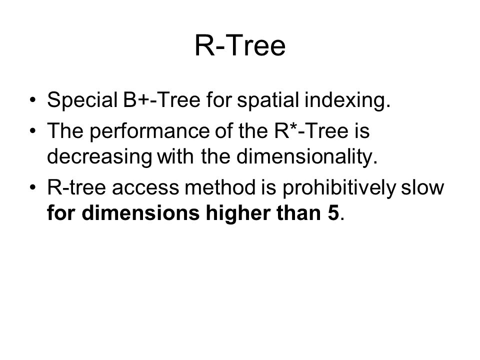 R-Tree Special B+-Tree for spatial indexing.