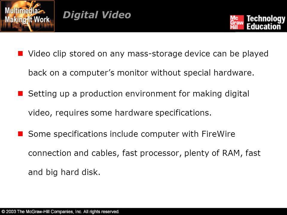 Digital Video Video clip stored on any mass-storage device can be played back on a computer's monitor without special hardware.