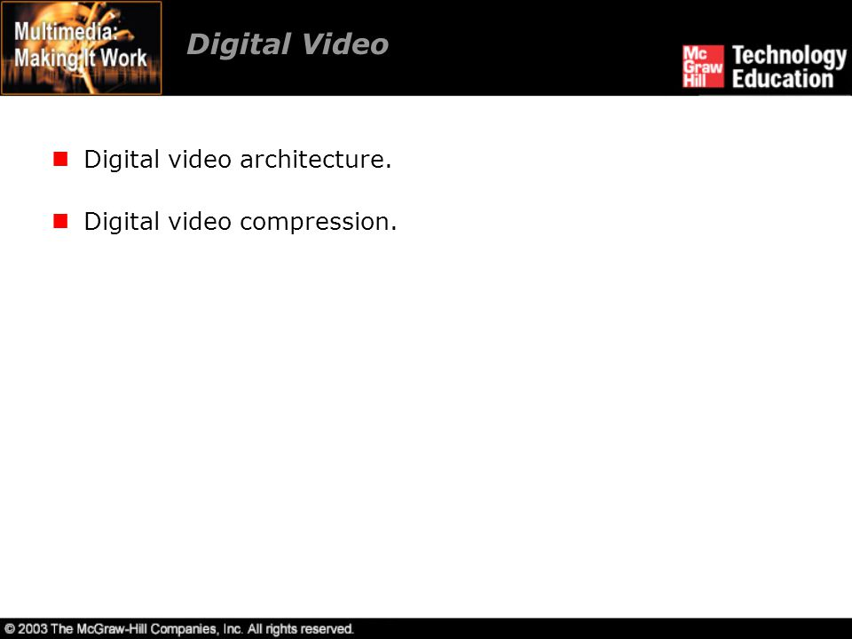 Digital Video Digital video architecture. Digital video compression.