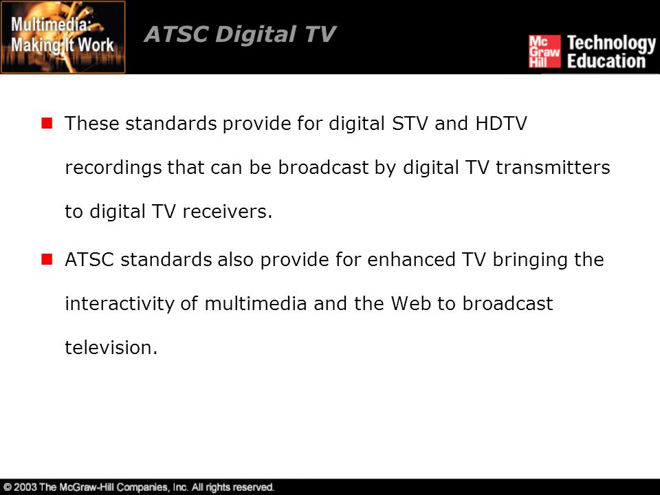 ATSC Digital TV These standards provide for digital STV and HDTV recordings that can be broadcast by digital TV transmitters to digital TV receivers.