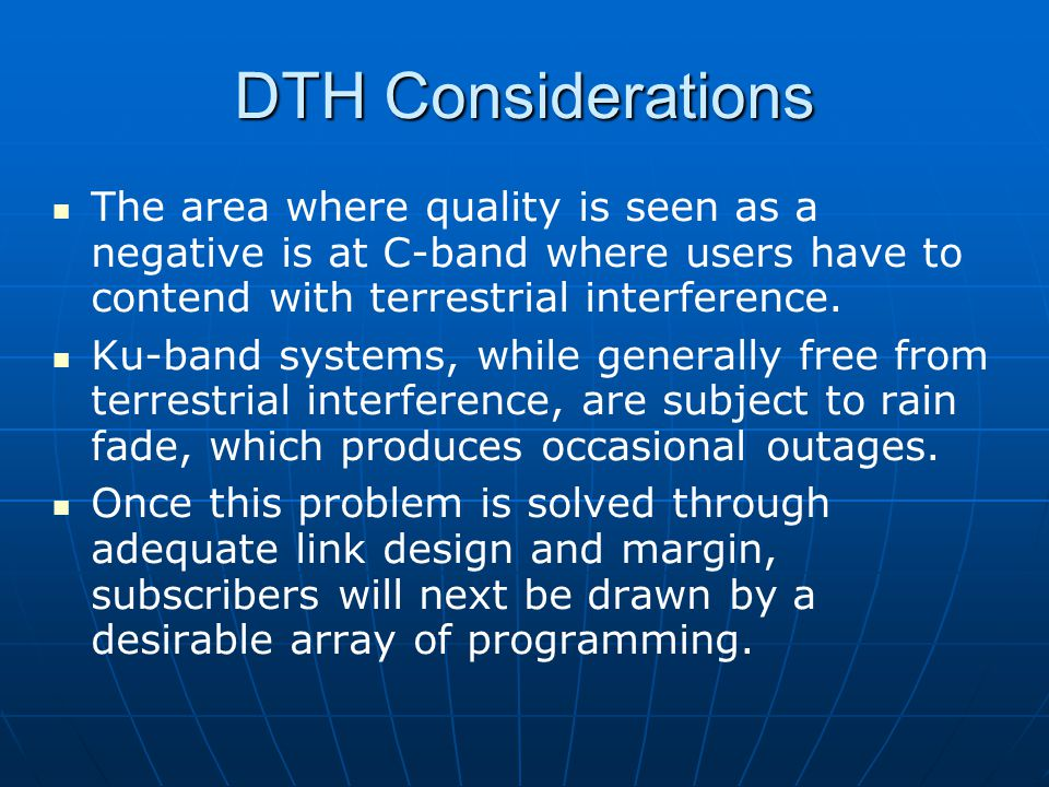 DTH Considerations The area where quality is seen as a negative is at C-band where users have to contend with terrestrial interference.