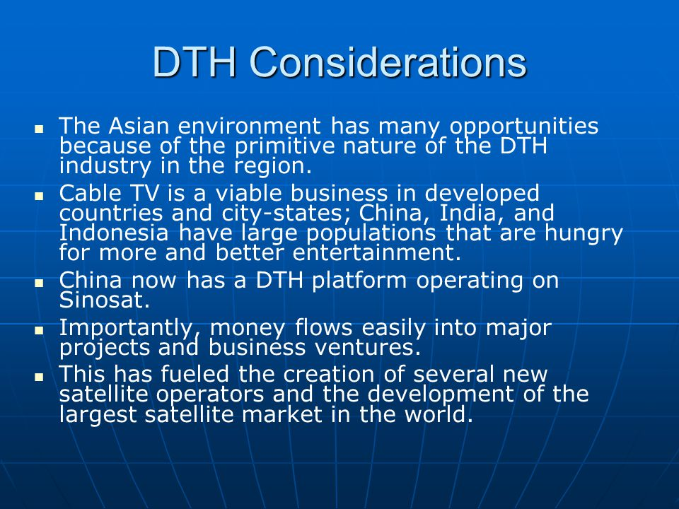 DTH Considerations The Asian environment has many opportunities because of the primitive nature of the DTH industry in the region.