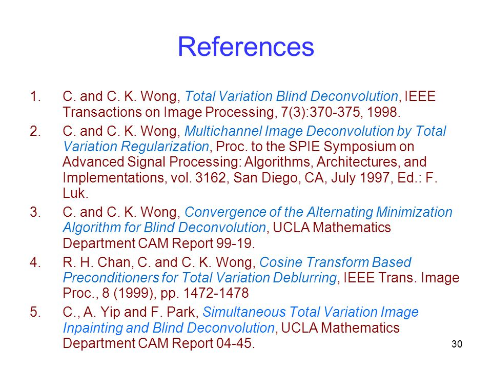 References C. and C. K. Wong, Total Variation Blind Deconvolution, IEEE Transactions on Image Processing, 7(3):370-375, 1998.