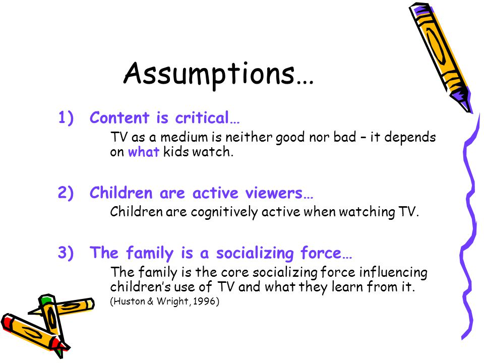 Assumptions… Content is critical… Children are active viewers…