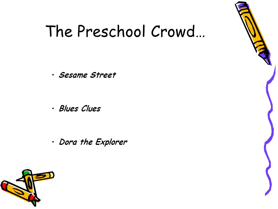 The Preschool Crowd… Sesame Street Blues Clues Dora the Explorer